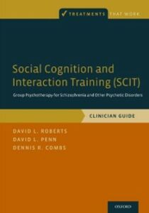 Ebook in inglese Social Cognition and Interaction Training (SCIT): Group Psychotherapy for Schizophrenia and Other Psychotic Disorders, Clinician Guide Combs, Dennis R. , Penn, David L. , Roberts, David L.
