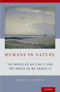 Ebook in inglese Humans in Nature: The World As We Find It and the World As We Create It Kaebnick, Gregory E.
