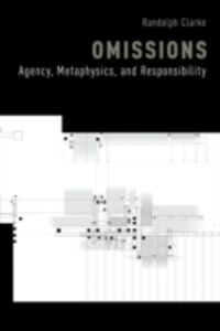 Foto Cover di Omissions: Agency, Metaphysics, and Responsibility, Ebook inglese di Randolph Clarke, edito da Oxford University Press
