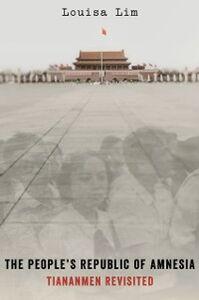 Foto Cover di People's Republic of Amnesia: Tiananmen Revisited, Ebook inglese di Louisa Lim, edito da Oxford University Press