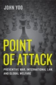 Ebook in inglese Point of Attack: Preventive War, International Law, and Global Welfare Yoo, John