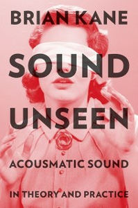 Ebook in inglese Sound Unseen: Acousmatic Sound in Theory and Practice Kane, Brian