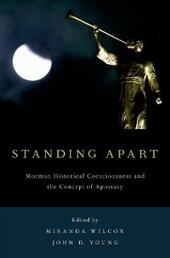 Standing Apart: Mormon Historical Consciousness and the Concept of Apostasy