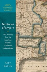 Foto Cover di Territories of Empire: U.S. Writing from the Louisiana Purchase to Mexican Independence, Ebook inglese di Andy Doolen, edito da Oxford University Press