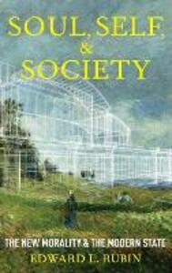 State, Soul, and Society: The Transformation of Morality and the Modern State - Edward Rubin - cover