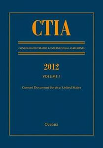 CTIA: Consolidated Treaties & International Agreements 2012 Volume 5 - cover