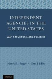 Independent Agencies in the United States: Law, Structure, and Politics