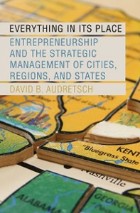 Ebook in inglese Everything in Its Place: Entrepreneurship and the Strategic Management of Cities, Regions, and States Audretsch, David B.