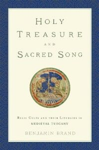 Ebook in inglese Holy Treasure and Sacred Song: Relic Cults and their Liturgies in Medieval Tuscany Brand, Benjamin