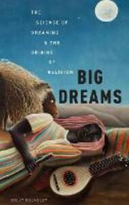 Big Dreams: The Science of Dreaming and the Origins of Religion - Kelly Bulkeley - cover