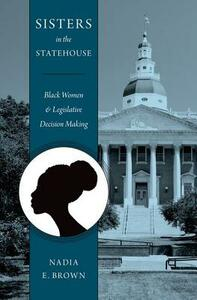 Sisters in the Statehouse: Black Women and Legislative Decision Making - Nadia Brown - cover