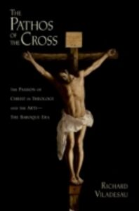 Ebook in inglese Pathos of the Cross: The Passion of Christ in Theology and the Arts-The Baroque Era Viladesau, Richard