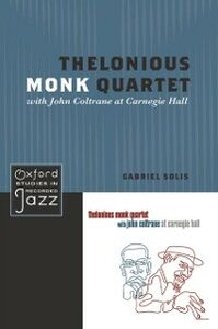 Foto Cover di Thelonious Monk Quartet with John Coltrane at Carnegie Hall, Ebook inglese di Gabriel Solis, edito da Oxford University Press