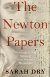 Newton Papers: The Strange and True Odyssey of Isaac Newtons Manuscripts