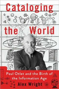 Ebook in inglese Cataloging the World: Paul Otlet and the Birth of the Information Age Wright, Alex