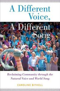 A Different Voice, A Different Song: Reclaiming Community through the Natural Voice and World Song - Caroline Bithell - cover
