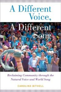Foto Cover di Different Voice, A Different Song: Reclaiming Community through the Natural Voice and World Song, Ebook inglese di Caroline Bithell, edito da Oxford University Press