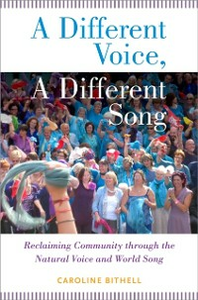 Ebook in inglese Different Voice, A Different Song: Reclaiming Community through the Natural Voice and World Song Bithell, Caroline