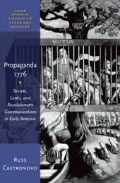 Propaganda 1776: Secrets, Leaks, and Revolutionary Communications in Early America
