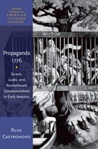 Ebook in inglese Propaganda 1776: Secrets, Leaks, and Revolutionary Communications in Early America Castronovo, Russ