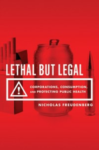 Ebook in inglese Lethal But Legal: Corporations, Consumption, and Protecting Public Health Freudenberg, Nicholas
