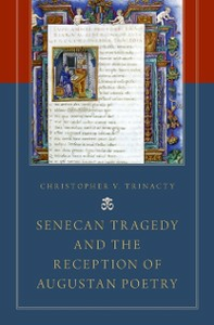 Ebook in inglese Senecan Tragedy and the Reception of Augustan Poetry Trinacty, Christopher V.