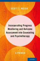 Incorporating Progress Monitoring and Outcome Assessment into Counseling and Psychotherapy: A Primer
