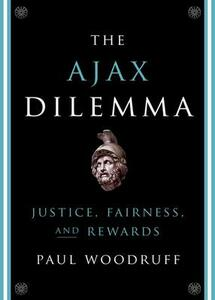 The Ajax Dilemma: Justice, Fairness, and Rewards - Paul Woodruff - cover