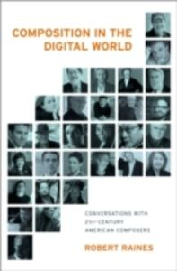 Foto Cover di Composition in the Digital World: Conversations with 21st Century American Composers, Ebook inglese di Robert Raines, edito da Oxford University Press