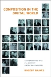 Ebook in inglese Composition in the Digital World: Conversations with 21st Century American Composers Raines, Robert