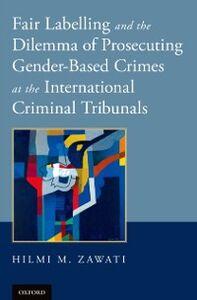 Foto Cover di Fair Labelling and the Dilemma of Prosecuting Gender-Based Crimes at the International Criminal Tribunals, Ebook inglese di Hilmi M. Zawati, edito da Oxford University Press