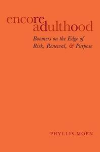 Encore Adulthood: Boomers on the Edge of Risk, Renewal, and Purpose - Phyllis Moen - cover