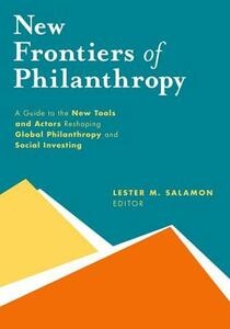 New Frontiers of Philanthropy: A Guide to the New Tools and New Actors that Are Reshaping Global Philanthropy and Social Investing - Lester M. Salamon - cover