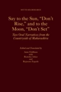 Ebook in inglese Say to the Sun, Dont Rise, and to the Moon, Dont Set: Two Oral Narratives from the Countryside of Maharashtra