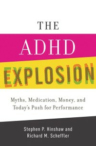 Ebook in inglese ADHD Explosion: Myths, Medication, Money, and Today's Push for Performance Hinshaw, Stephen P. , Scheffler, Richard M.