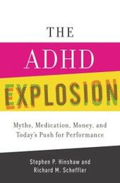 ADHD Explosion: Myths, Medication, Money, and Today's Push for Performance