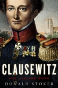 Ebook in inglese Clausewitz: His Life and Work Stoker, Donald