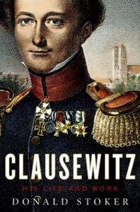 Foto Cover di Clausewitz: His Life and Work, Ebook inglese di Donald Stoker, edito da Oxford University Press