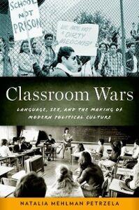 Foto Cover di Classroom Wars: Language, Sex, and the Making of Modern Political Culture, Ebook inglese di Natalia Mehlman Petrzela, edito da Oxford University Press