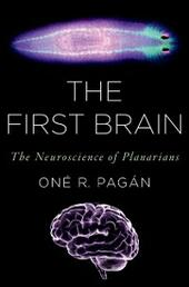 First Brain: The Neuroscience of Planarians