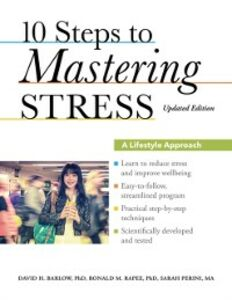 Ebook in inglese 10 Steps to Mastering Stress: A Lifestyle Approach, Updated Edition Barlow, David H. , Perini, Sarah , Rapee, Ronald M.