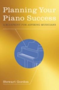Ebook in inglese Planning Your Piano Success: A Blueprint for Aspiring Musicians Gordon, Stewart