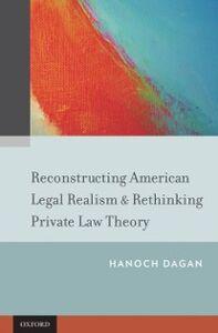 Foto Cover di Reconstructing American Legal Realism & Rethinking Private Law Theory, Ebook inglese di Hanoch Dagan, edito da Oxford University Press