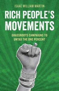 Ebook in inglese Rich People's Movements: Grassroots Campaigns to Untax the One Percent Martin, Isaac