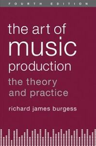 Ebook in inglese Art of Music Production: The Theory and Practice Burgess, Richard James