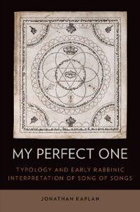 Foto Cover di My Perfect One: Typology and Early Rabbinic Interpretation of Song of Songs, Ebook inglese di Jonathan Kaplan, edito da Oxford University Press