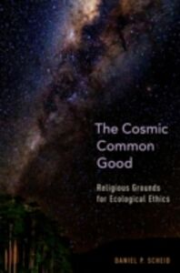 Foto Cover di Cosmic Common Good: Religious Grounds for Ecological Ethics, Ebook inglese di Daniel P. Scheid, edito da Oxford University Press