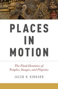 Ebook in inglese Places in Motion: The Fluid Identities of Temples, Images, and Pilgrims Kinnard, Jacob N.