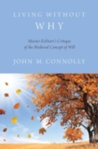 Ebook in inglese Living Without Why: Meister Eckharts Critique of the Medieval Concept of Will Connolly, John M.
