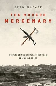 Ebook in inglese Modern Mercenary: Private Armies and What They Mean for World Order McFate, Sean